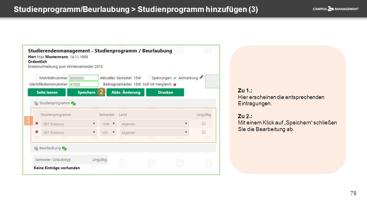 78 Studienprogramm/Beurlaubung > Studienprogramm hinzufügen (3) 2 1 Zu 1.: Hier erscheinen die entsprechenden Eintragungen. Zu 2.: Mit einem Klick auf
