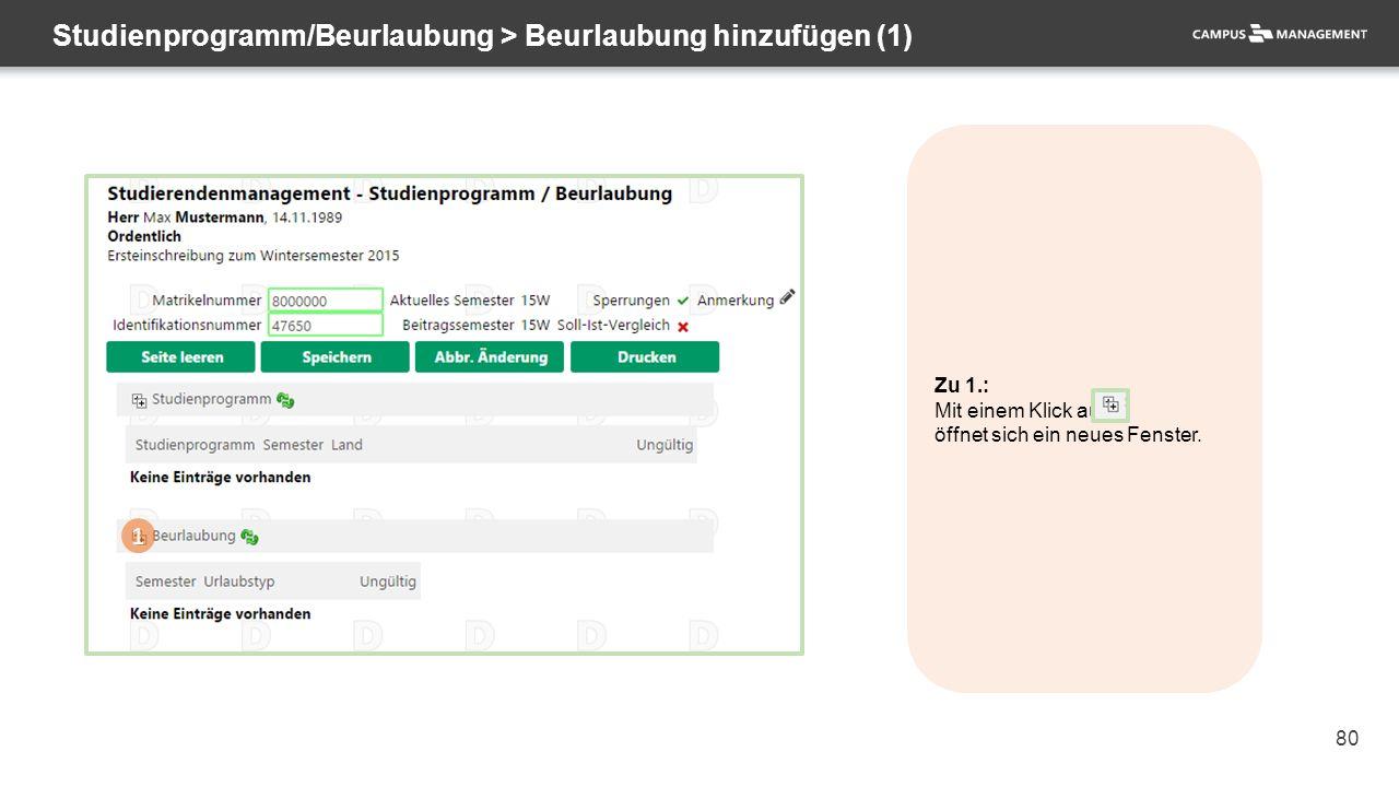 80 Studienprogramm/Beurlaubung > Beurlaubung hinzufügen (1) 1 Zu 1.: Mit einem Klick auf öffnet sich ein neues Fenster.