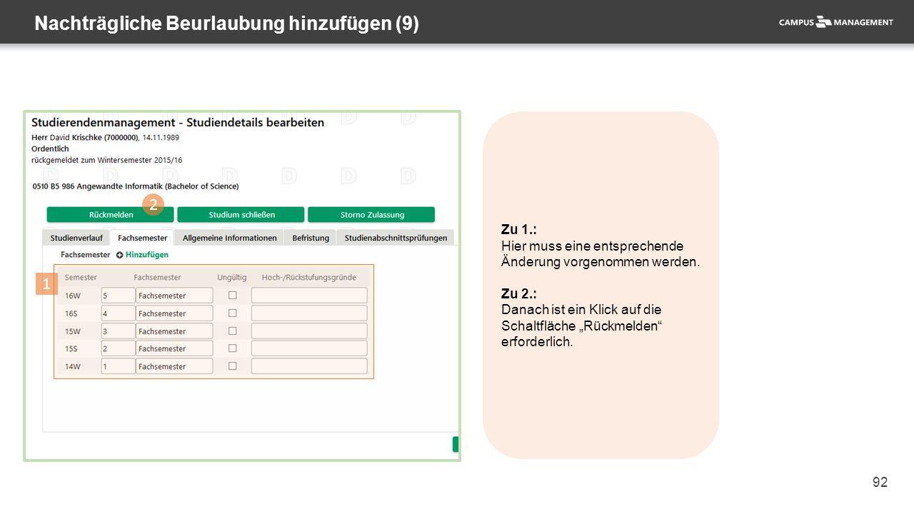 92 Nachträgliche Beurlaubung hinzufügen (9) 2 1 Zu 1.: Hier muss eine entsprechende Änderung vorgenommen werden. Zu 2.: Danach ist ein Klick auf die S