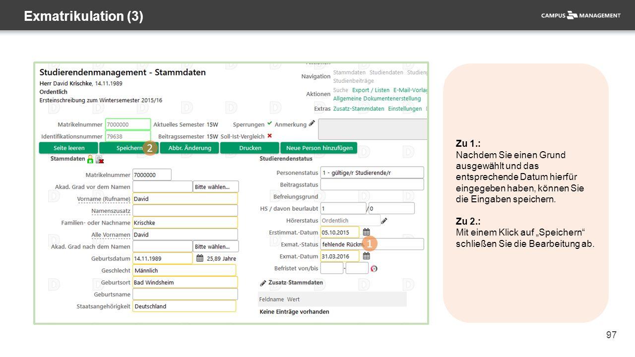 97 Exmatrikulation (3) 1 2 Zu 1.: Nachdem Sie einen Grund ausgewählt und das entsprechende Datum hierfür eingegeben haben, können Sie die Eingaben speichern.