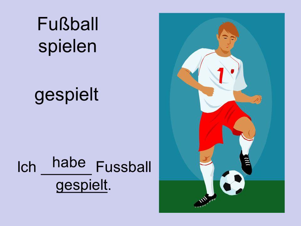 Fußball spielen gespielt Ich ______ Fussball ______. habe gespielt