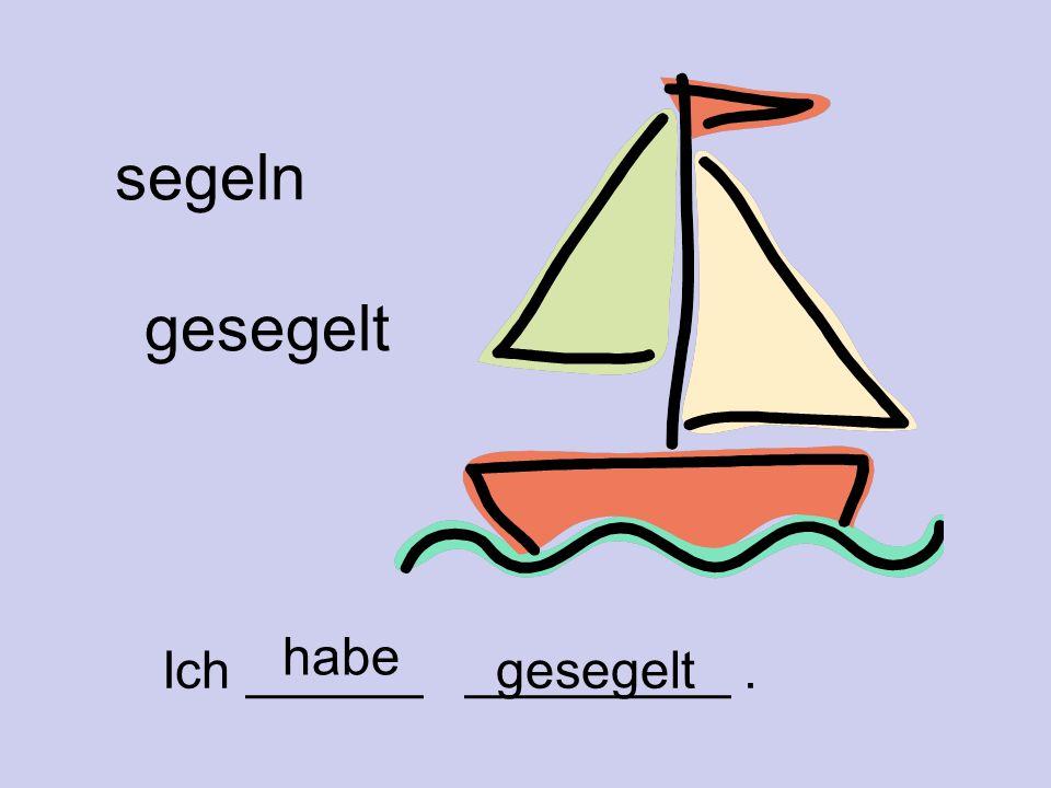 segeln gesegelt Ich ______ _________. habe gesegelt