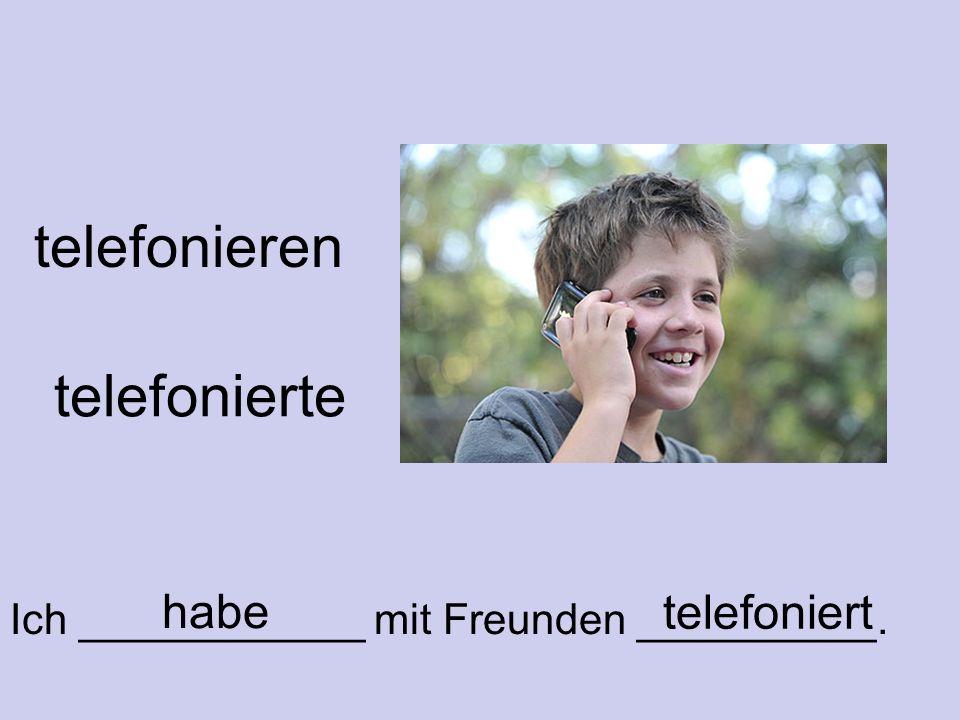 telefonieren telefonierte Ich ____________ mit Freunden __________. telefoniert habe