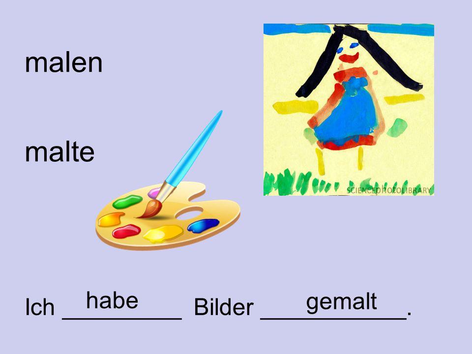 malen malte Ich _________ Bilder ___________. gemalt habe