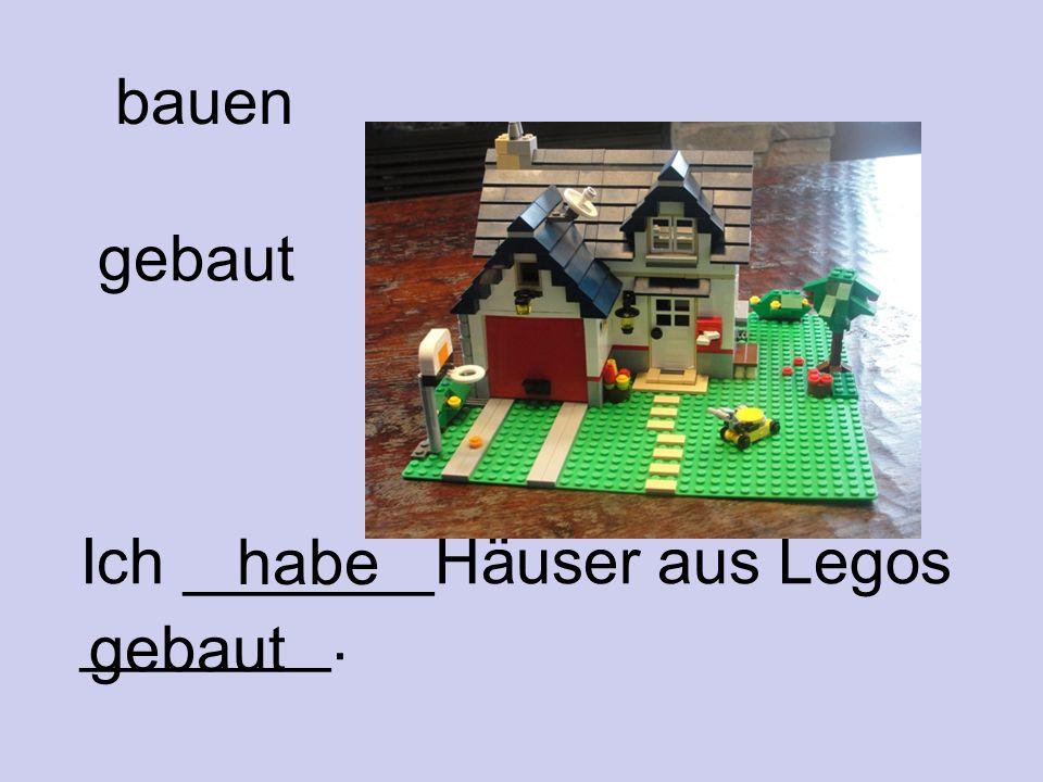bauen Ich _______Häuser aus Legos _______. gebaut habe gebaut