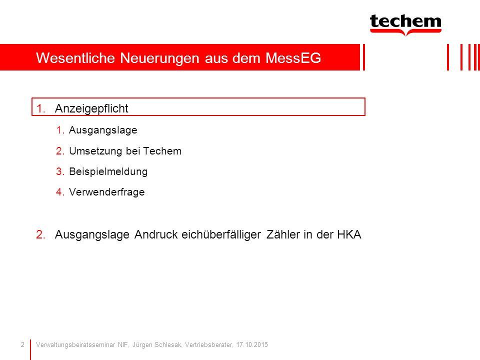 1.Anzeigepflicht 1.Ausgangslage 2.Umsetzung bei Techem 3.Beispielmeldung 4.Verwenderfrage 2.Ausgangslage Andruck eichüberfälliger Zähler in der HKA We