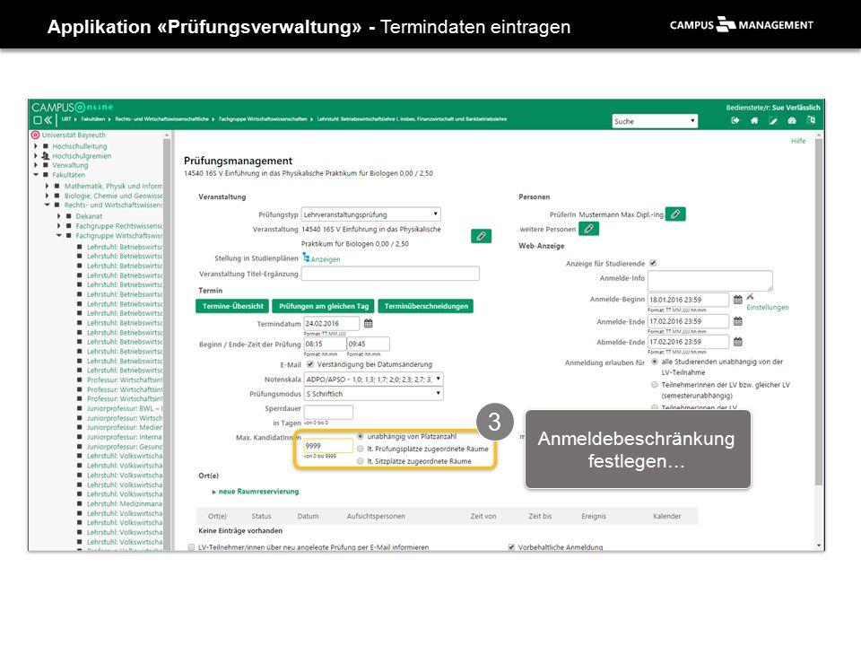 Applikation «Prüfungsverwaltung» - Termindaten eintragen 3 Anmeldebeschränkung festlegen…