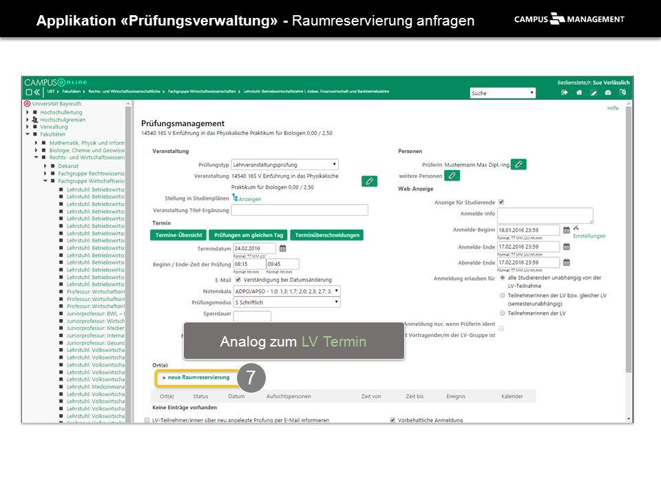 Applikation «Prüfungsverwaltung» - Raumreservierung anfragen 7 Analog zum LV Termin