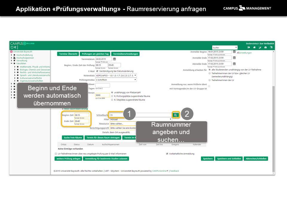 Applikation «Prüfungsverwaltung» - Raumreservierung anfragen Beginn und Ende werden automatisch übernommen 1 2 Raumnummer angeben und suchen…