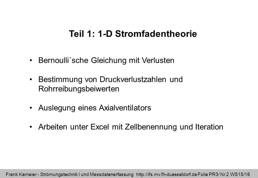Frank Kameier - Strömungstechnik I und Messdatenerfassung http://ifs.mv.fh-duesseldorf.de Folie PR3/ Nr.2 WS15/16 Teil 1: 1-D Stromfadentheorie Bernou