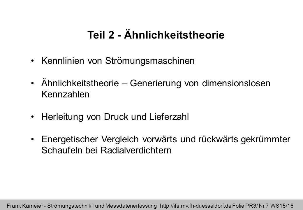 Frank Kameier - Strömungstechnik I und Messdatenerfassung http://ifs.mv.fh-duesseldorf.de Folie PR3/ Nr.7 WS15/16 Teil 2 - Ähnlichkeitstheorie Kennlin