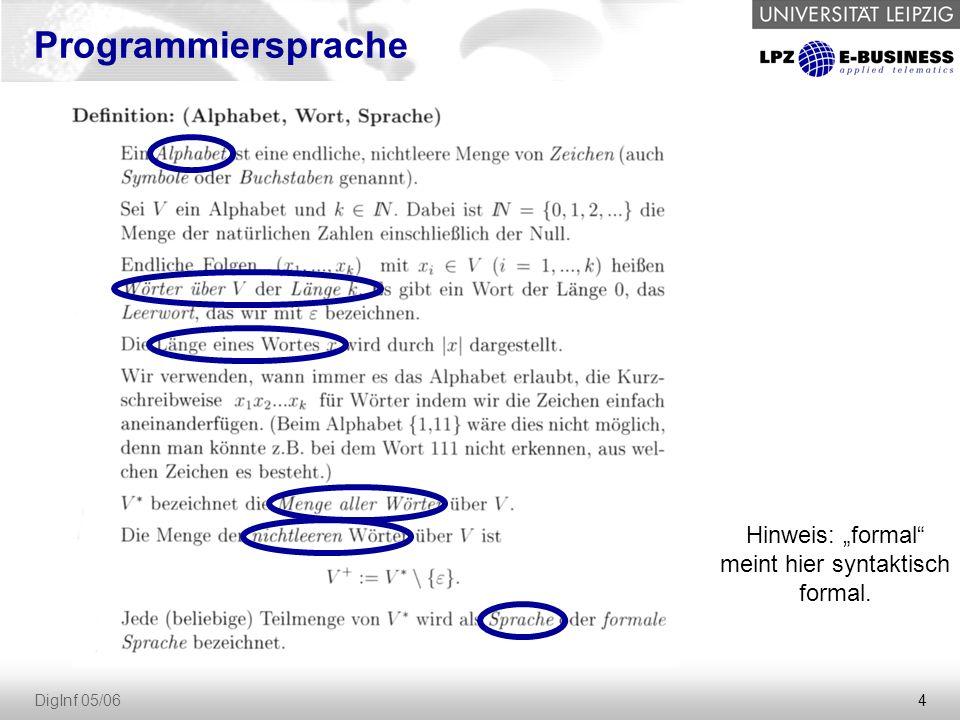 """4 DigInf 05/06 Programmiersprache Hinweis: """"formal meint hier syntaktisch formal."""