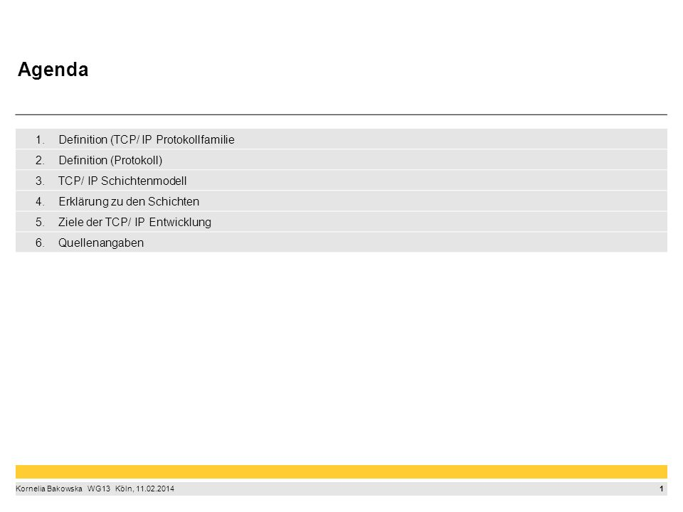 2 Kornelia Bakowska  WG13  Köln, 11.02.2014 Definition zu der TCP/ IP Protokollfamilie Gruppe von Netzwerk- und Transportprotokollen Diese Gruppe von Protokollen bilden die gesamte Grundlage der Kommunikation unter Linux bzw.