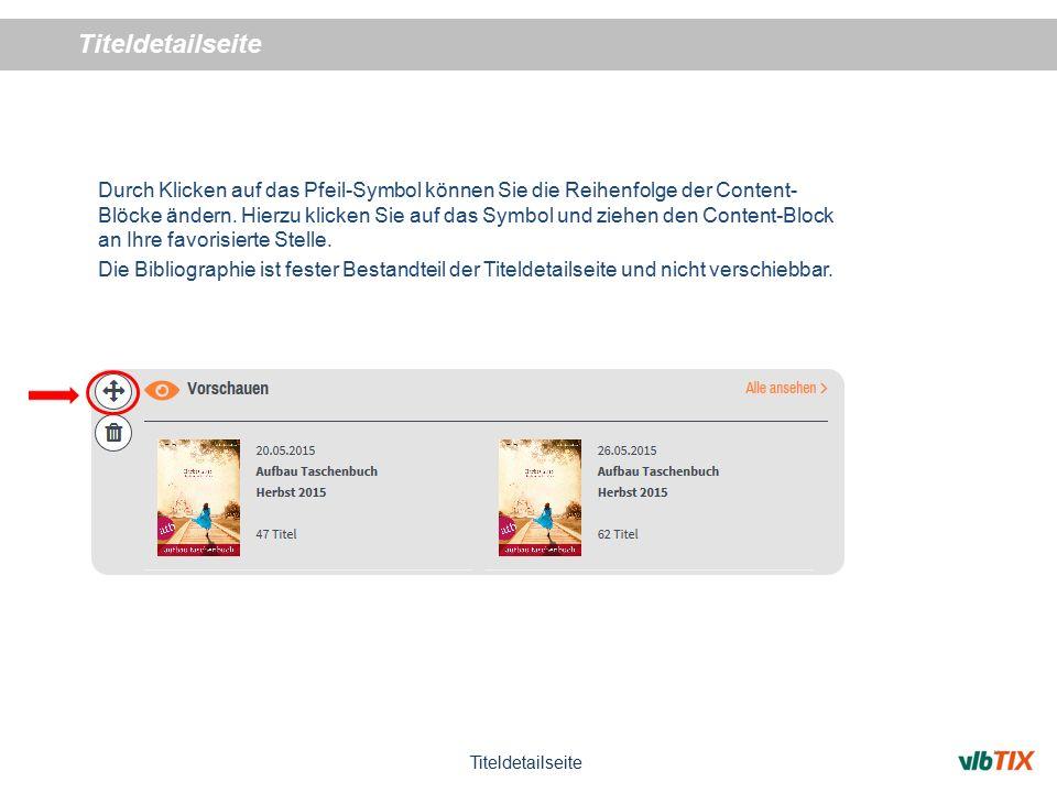 Titeldetailseite Durch Klicken auf das Pfeil-Symbol können Sie die Reihenfolge der Content- Blöcke ändern.