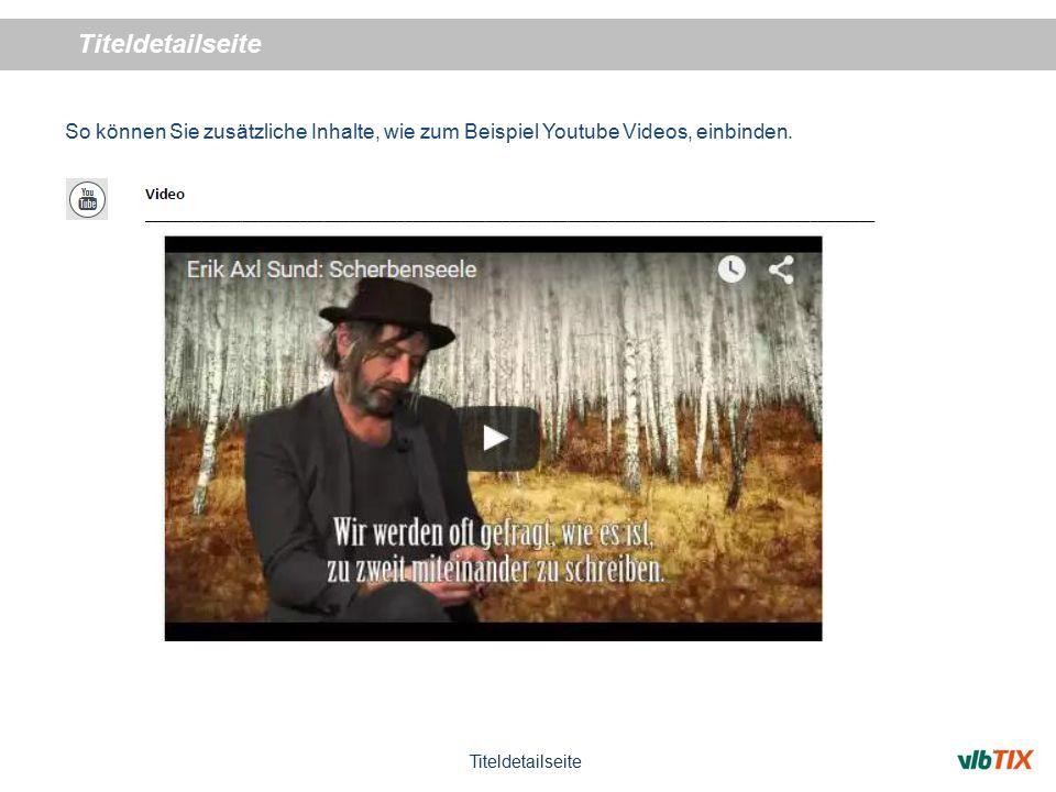 Titeldetailseite So können Sie zusätzliche Inhalte, wie zum Beispiel Youtube Videos, einbinden.