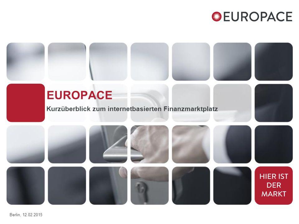 EUROPACE Kurzüberblick zum internetbasierten Finanzmarktplatz Berlin, 12.02.2015