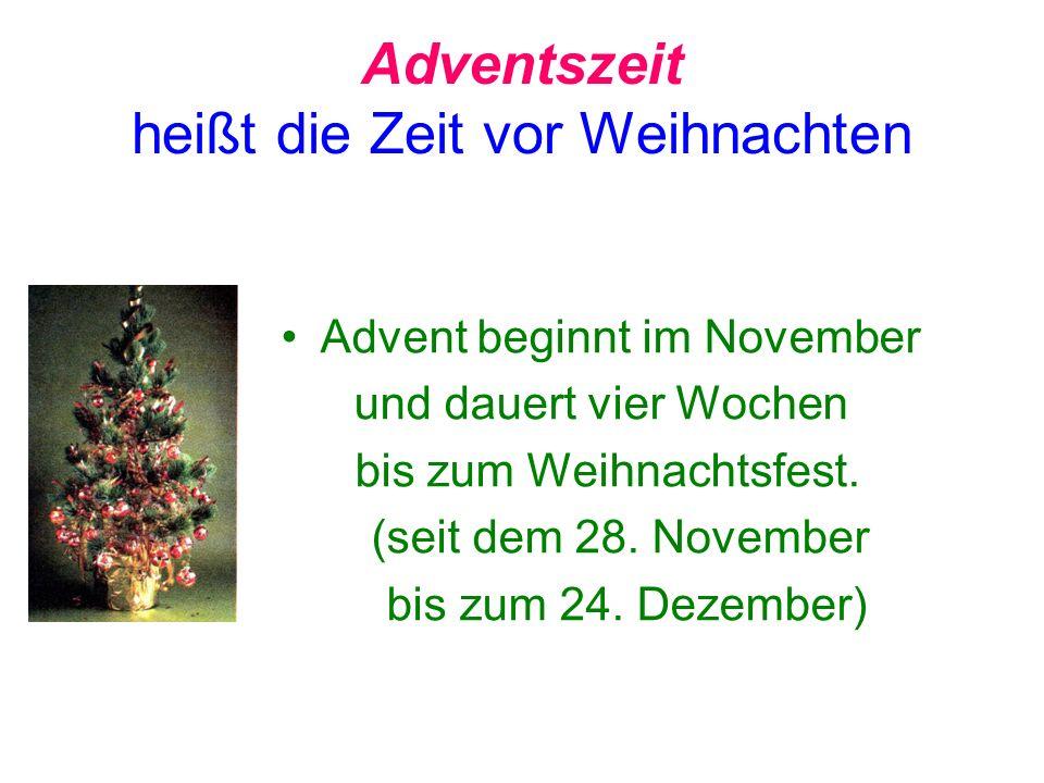 Adventszeit heißt die Zeit vor Weihnachten Advent beginnt im November und dauert vier Wochen bis zum Weihnachtsfest.