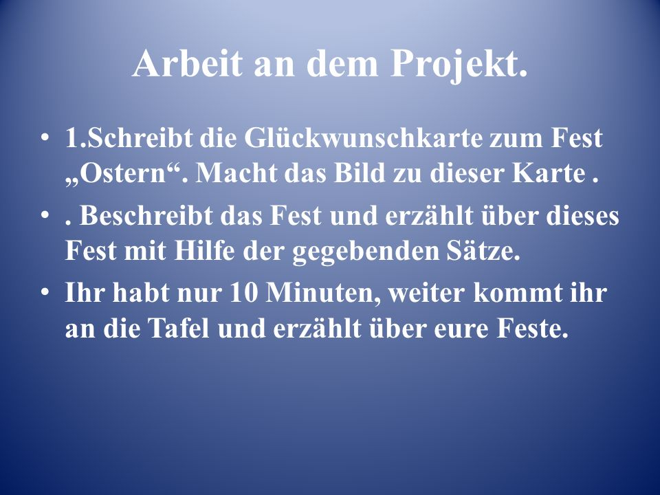 """Arbeit an dem Projekt. 1.Schreibt die Glückwunschkarte zum Fest """"Ostern ."""