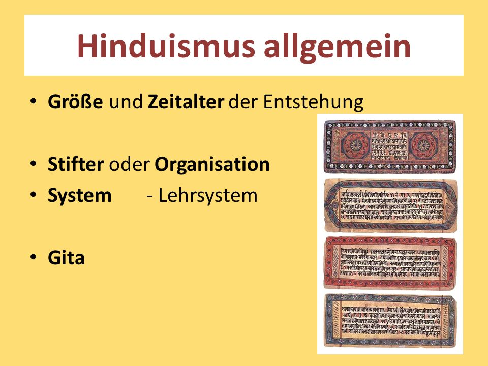 Hinduismus allgemein Größe und Zeitalter der Entstehung Stifter oder Organisation System - Lehrsystem Gita
