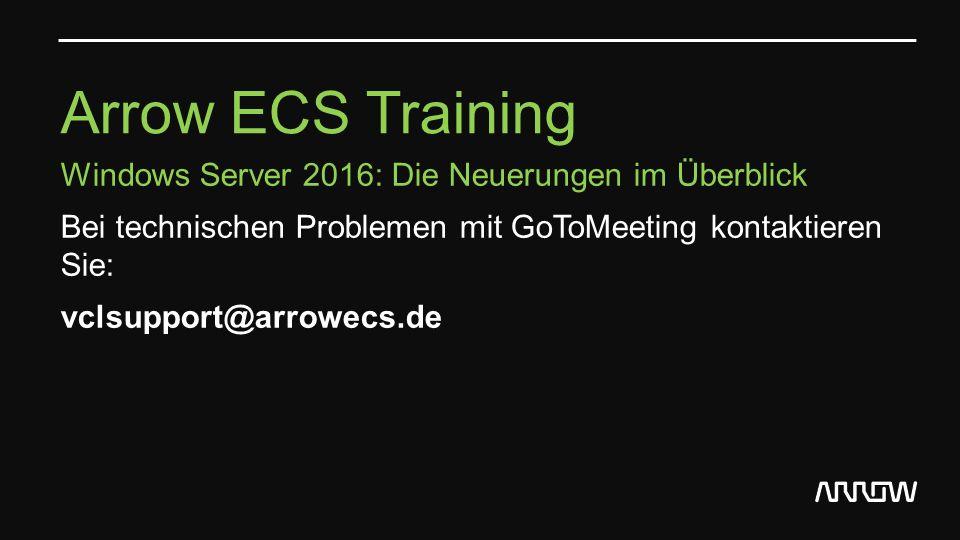 Arrow ECS Training Windows Server 2016: Die Neuerungen im Überblick Bei technischen Problemen mit GoToMeeting kontaktieren Sie: vclsupport@arrowecs.de