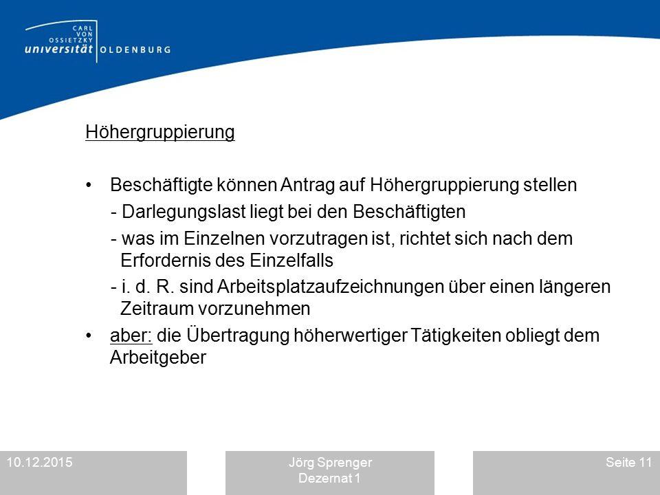 10.12.2015Jörg Sprenger Dezernat 1 Seite 11 Höhergruppierung Beschäftigte können Antrag auf Höhergruppierung stellen - Darlegungslast liegt bei den Be