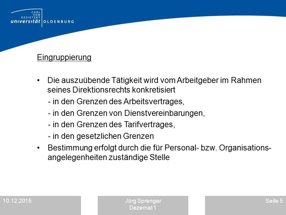10.12.2015Jörg Sprenger Dezernat 1 Seite 5 Eingruppierung Die auszuübende Tätigkeit wird vom Arbeitgeber im Rahmen seines Direktionsrechts konkretisie