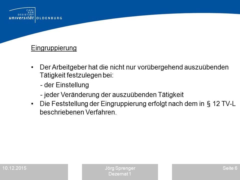 10.12.2015Jörg Sprenger Dezernat 1 Seite 6 Eingruppierung Der Arbeitgeber hat die nicht nur vorübergehend auszuübenden Tätigkeit festzulegen bei: - de