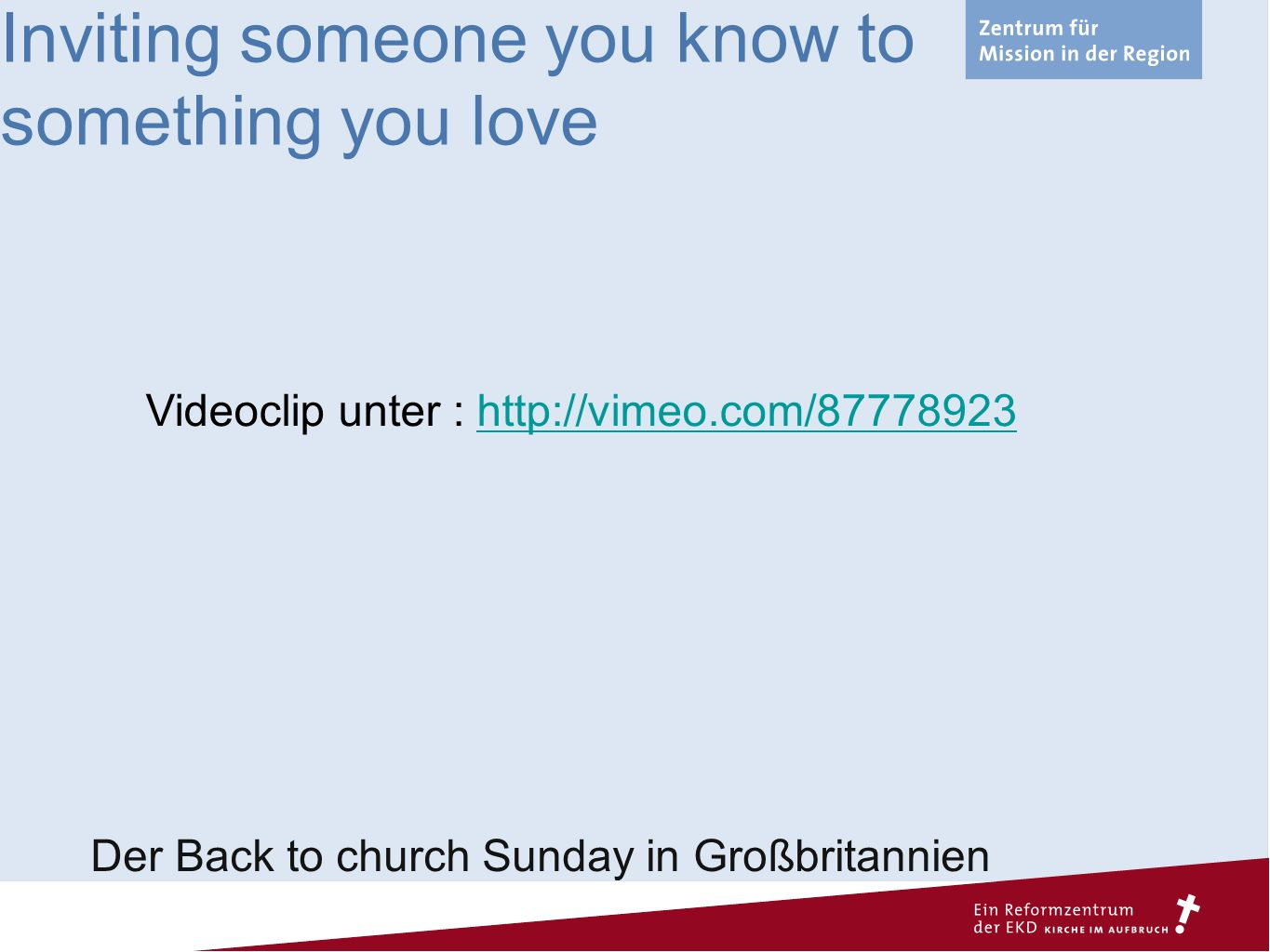 Inviting someone you know to something you love Der Back to church Sunday in Großbritannien Videoclip unter : http://vimeo.com/87778923http://vimeo.com/87778923