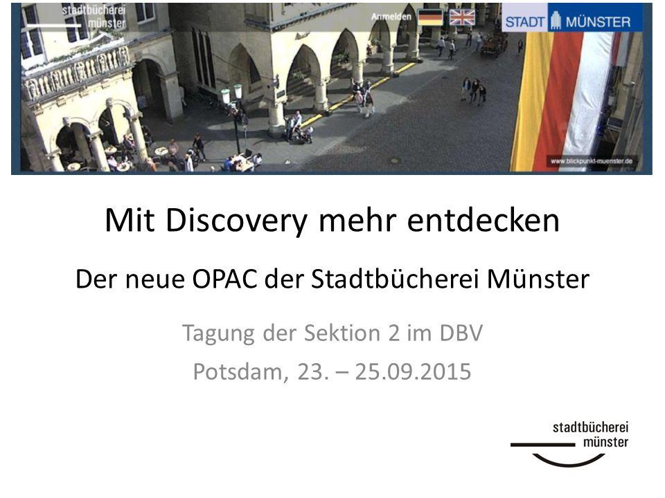 Mit Discovery mehr entdecken Der neue OPAC der Stadtbücherei Münster Tagung der Sektion 2 im DBV Potsdam, 23. – 25.09.2015