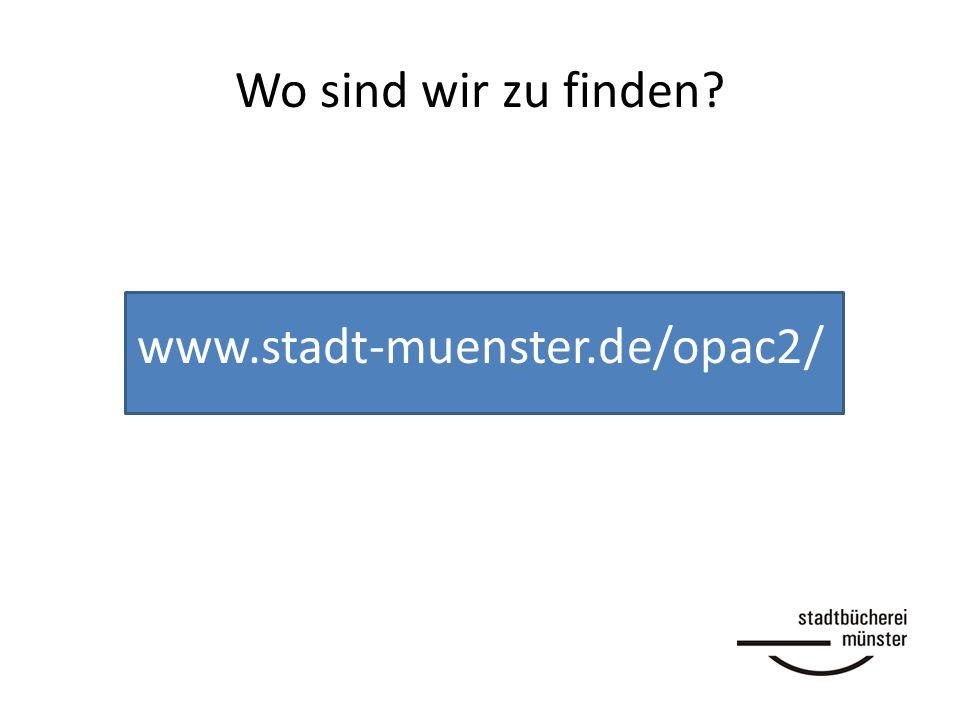 Wo sind wir zu finden www.stadt-muenster.de/opac2/