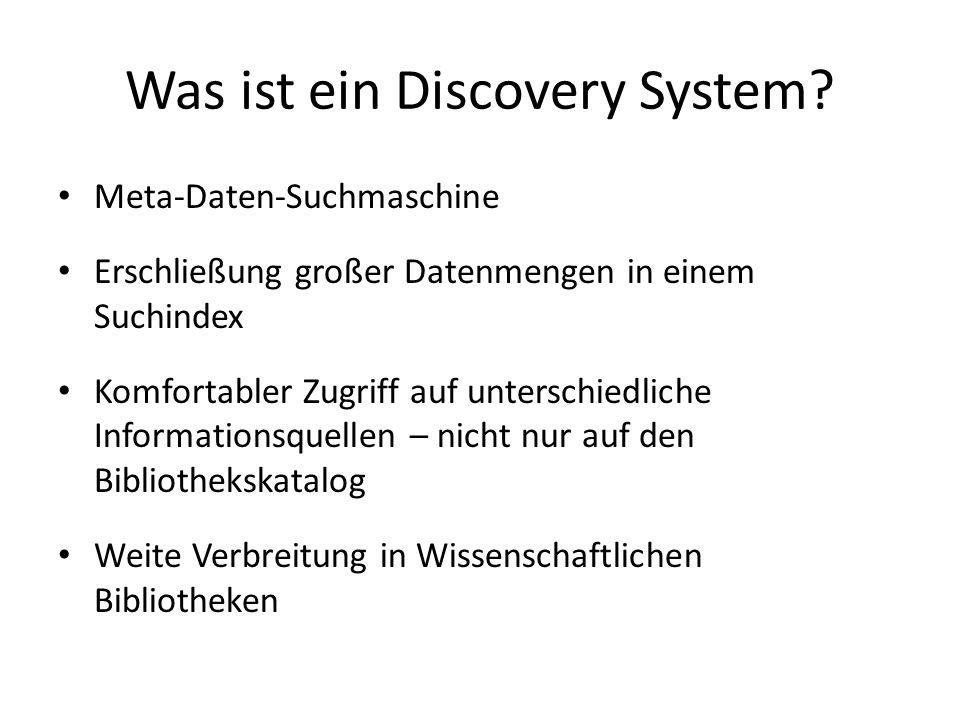 Was ist ein Discovery System? Meta-Daten-Suchmaschine Erschließung großer Datenmengen in einem Suchindex Komfortabler Zugriff auf unterschiedliche Inf
