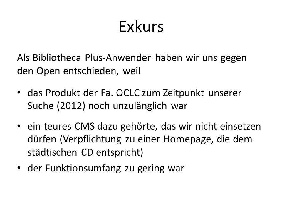 Exkurs Als Bibliotheca Plus-Anwender haben wir uns gegen den Open entschieden, weil das Produkt der Fa. OCLC zum Zeitpunkt unserer Suche (2012) noch u