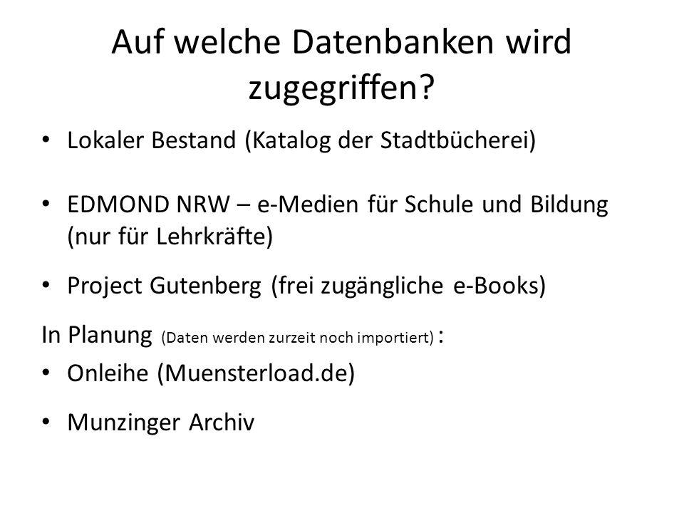 Auf welche Datenbanken wird zugegriffen? Lokaler Bestand (Katalog der Stadtbücherei) EDMOND NRW – e-Medien für Schule und Bildung (nur für Lehrkräfte)