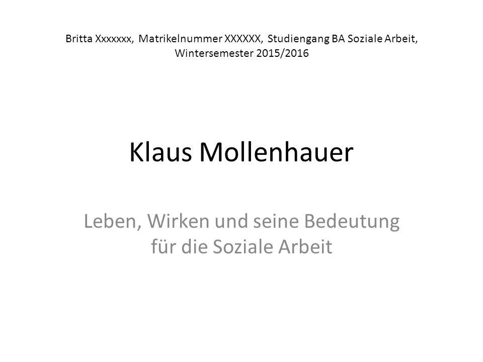 Klaus Mollenhauer Leben, Wirken und seine Bedeutung für die Soziale Arbeit Britta Xxxxxxx, Matrikelnummer XXXXXX, Studiengang BA Soziale Arbeit, Winte