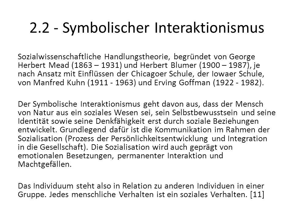 2.2 - Symbolischer Interaktionismus Sozialwissenschaftliche Handlungstheorie, begründet von George Herbert Mead (1863 – 1931) und Herbert Blumer (1900