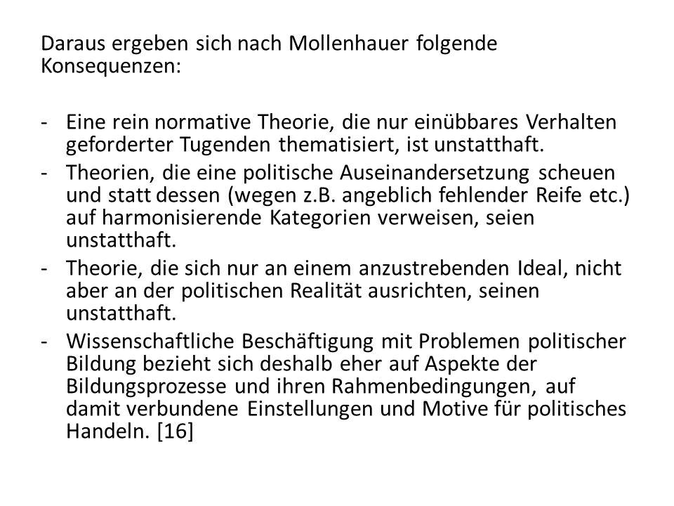 Daraus ergeben sich nach Mollenhauer folgende Konsequenzen: -Eine rein normative Theorie, die nur einübbares Verhalten geforderter Tugenden thematisie