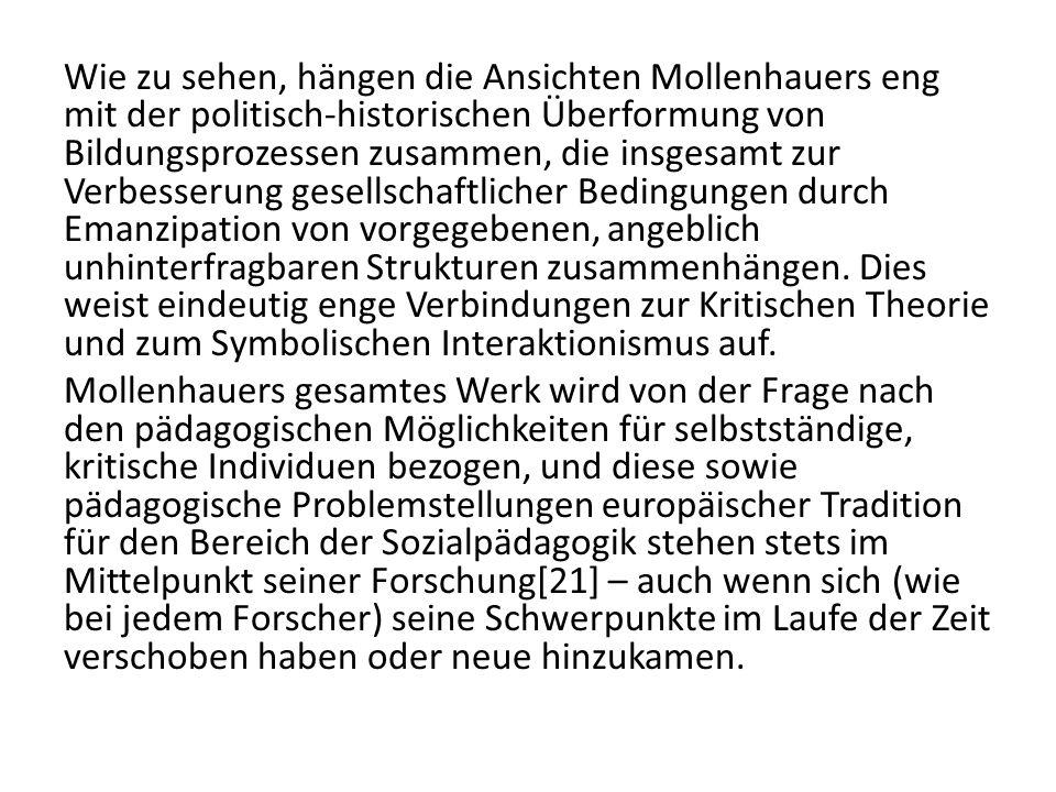 Wie zu sehen, hängen die Ansichten Mollenhauers eng mit der politisch-historischen Überformung von Bildungsprozessen zusammen, die insgesamt zur Verbe