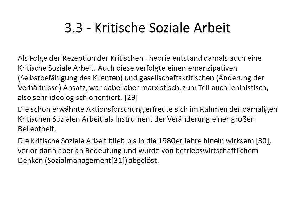 3.3 - Kritische Soziale Arbeit Als Folge der Rezeption der Kritischen Theorie entstand damals auch eine Kritische Soziale Arbeit. Auch diese verfolgte