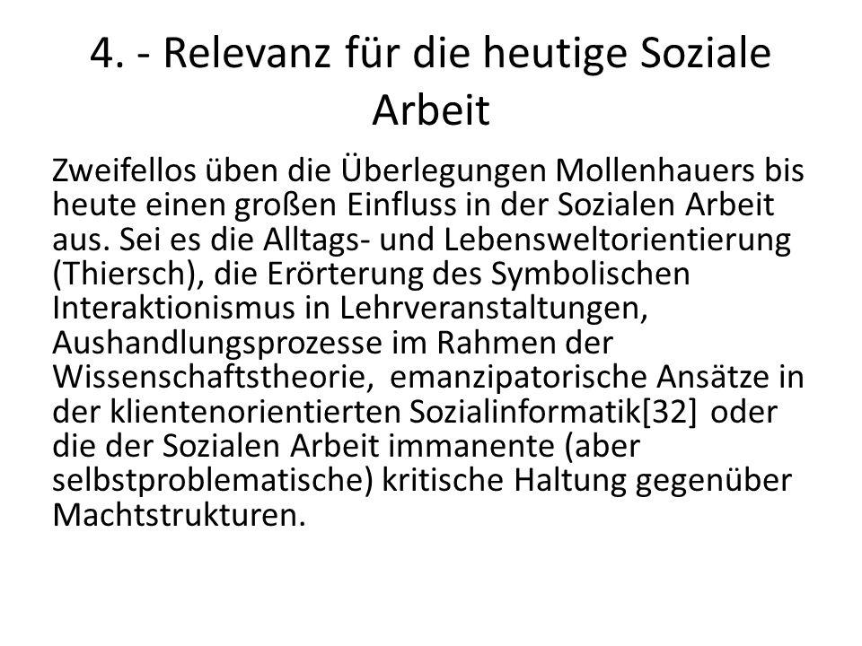4. - Relevanz für die heutige Soziale Arbeit Zweifellos üben die Überlegungen Mollenhauers bis heute einen großen Einfluss in der Sozialen Arbeit aus.