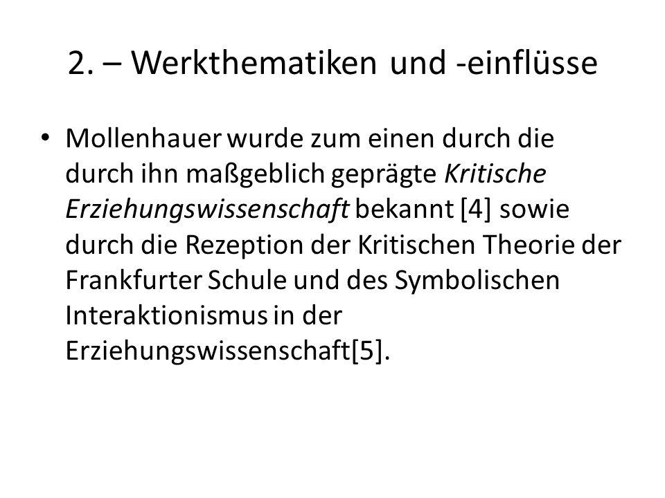 2. – Werkthematiken und -einflüsse Mollenhauer wurde zum einen durch die durch ihn maßgeblich geprägte Kritische Erziehungswissenschaft bekannt [4] so