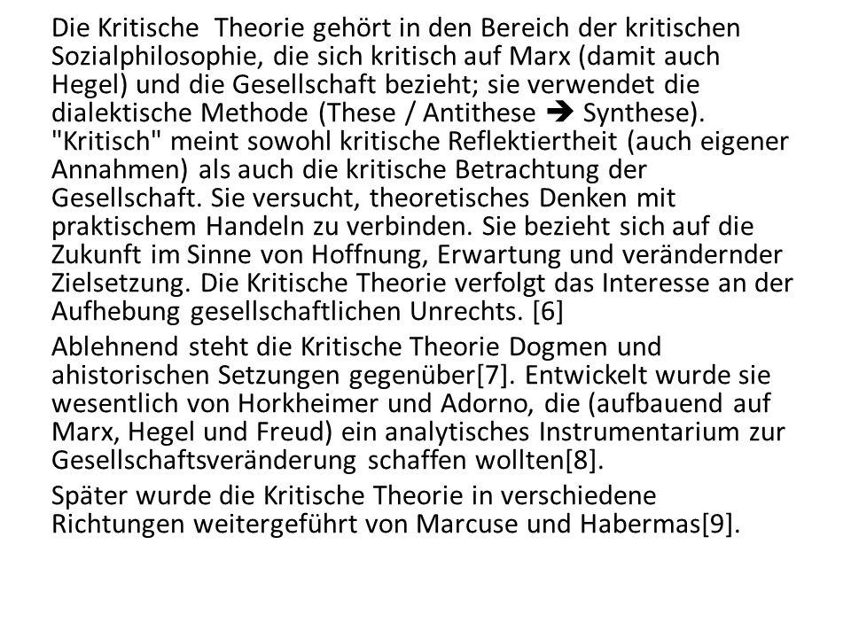 Die Kritische Theorie gehört in den Bereich der kritischen Sozialphilosophie, die sich kritisch auf Marx (damit auch Hegel) und die Gesellschaft bezie