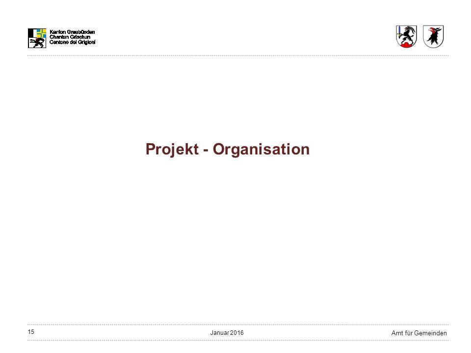 15 Amt für Gemeinden Januar 2016 Projekt - Organisation