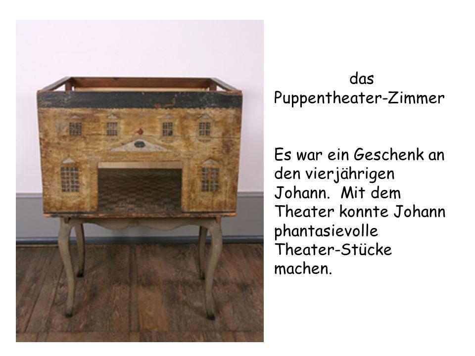 das Puppentheater-Zimmer Es war ein Geschenk an den vierjährigen Johann. Mit dem Theater konnte Johann phantasievolle Theater-Stücke machen.