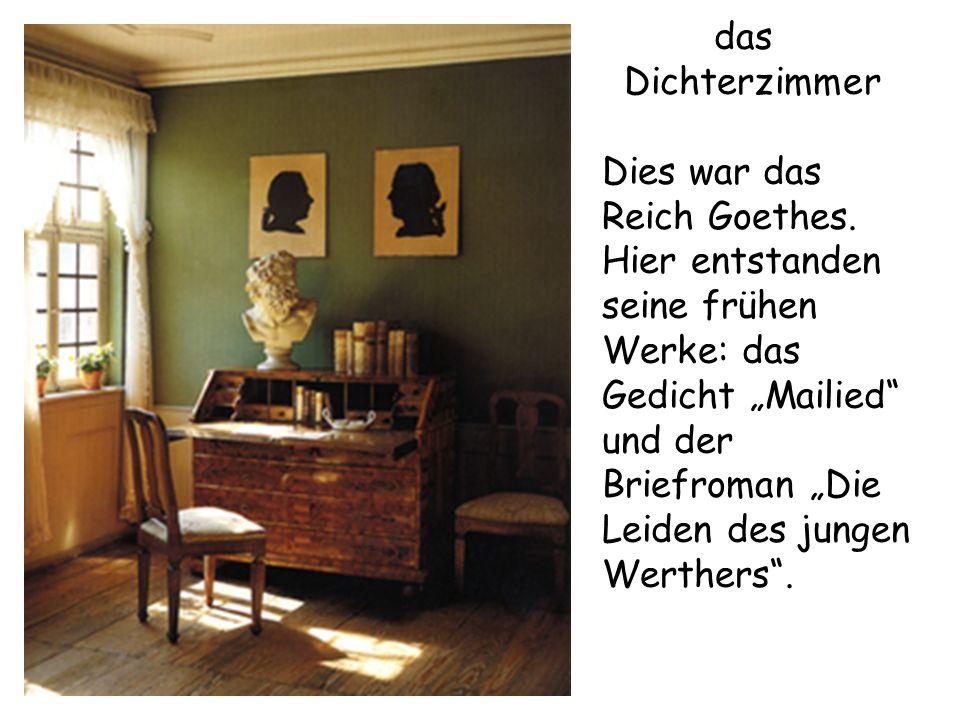 """das Dichterzimmer Dies war das Reich Goethes. Hier entstanden seine frühen Werke: das Gedicht """"Mailied"""" und der Briefroman """"Die Leiden des jungen Wert"""