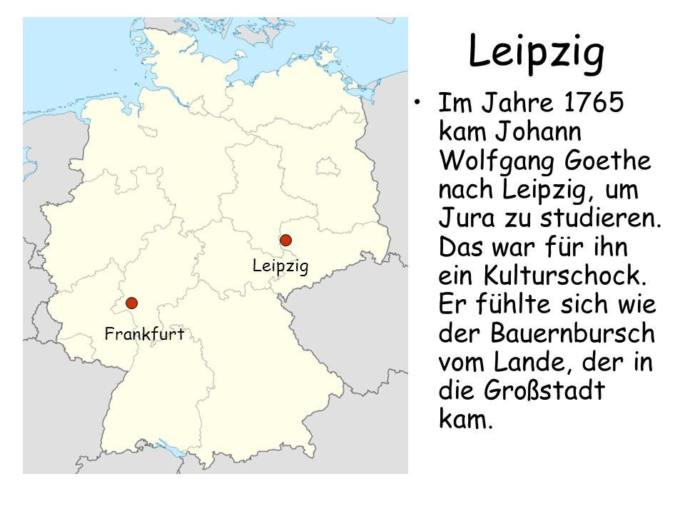 Leipzig Im Jahre 1765 kam Johann Wolfgang Goethe nach Leipzig, um Jura zu studieren. Das war für ihn ein Kulturschock. Er fühlte sich wie der Bauernbu