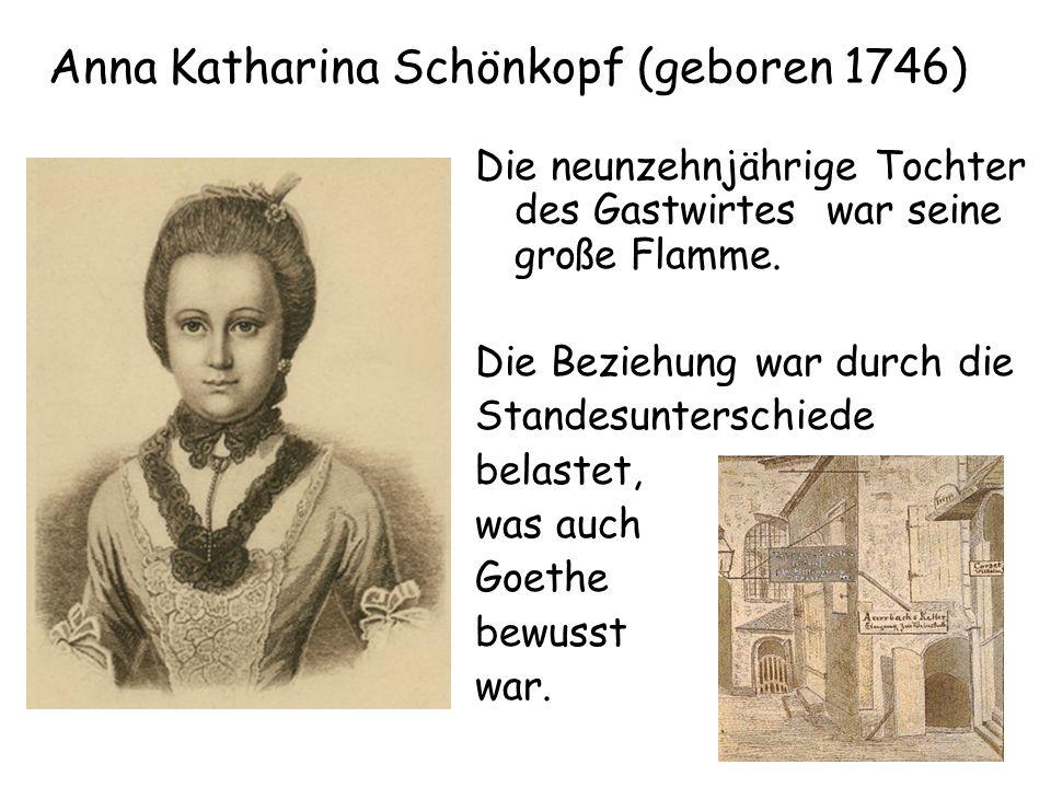 Anna Katharina Schönkopf (geboren 1746) Die neunzehnjährige Tochter des Gastwirtes war seine große Flamme. Die Beziehung war durch die Standesuntersch