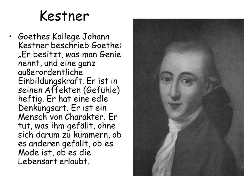 """Kestner Goethes Kollege Johann Kestner beschrieb Goethe: """"Er besitzt, was man Genie nennt, und eine ganz außerordentliche Einbildungskraft. Er ist in"""
