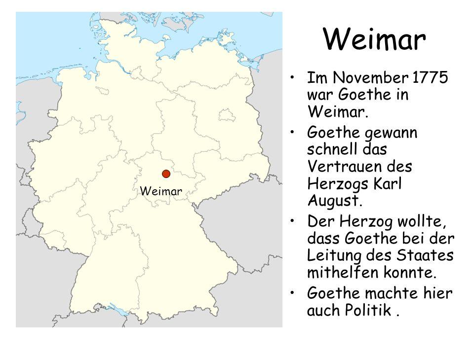 Weimar Im November 1775 war Goethe in Weimar. Goethe gewann schnell das Vertrauen des Herzogs Karl August. Der Herzog wollte, dass Goethe bei der Leit