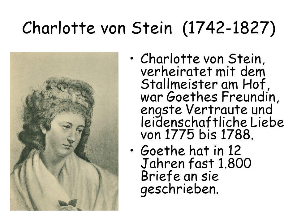 Charlotte von Stein (1742-1827) Charlotte von Stein, verheiratet mit dem Stallmeister am Hof, war Goethes Freundin, engste Vertraute und leidenschaftliche Liebe von 1775 bis 1788.