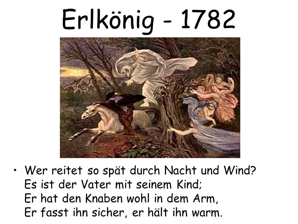 Erlkönig - 1782 Wer reitet so spät durch Nacht und Wind? Es ist der Vater mit seinem Kind; Er hat den Knaben wohl in dem Arm, Er fasst ihn sicher, er